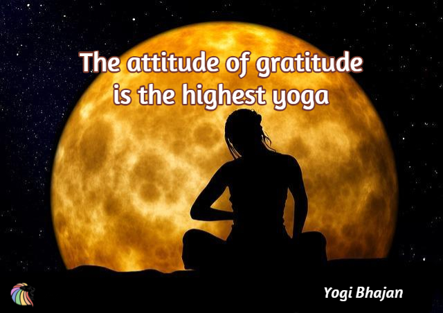 The Attitude of gratitude is the highest Yoga