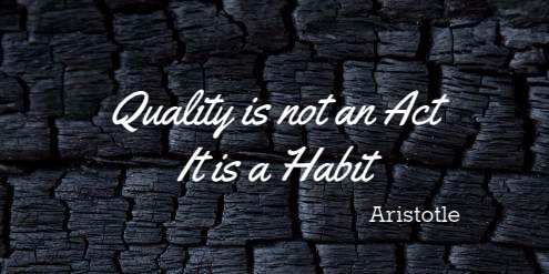 Quality is not an Act, it is a Habit - Aristotle